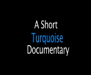 A SHORT TURQUOISE DOCUMENTARY