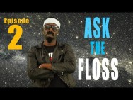 ASK The Floss…Episode 2
